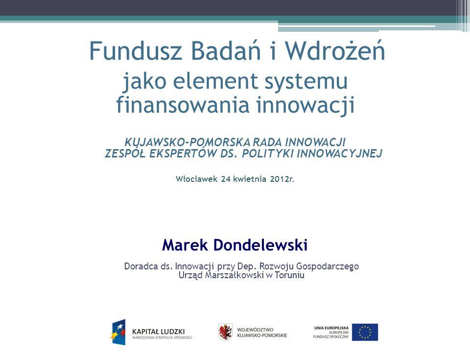 Fundusz Badań i Wdrożeń jako element systemu finansowania innowacji KUJAWSKO-POMORSKA RADA INNOWACJI ZESPÓŁ EKSPERTÓW DS.