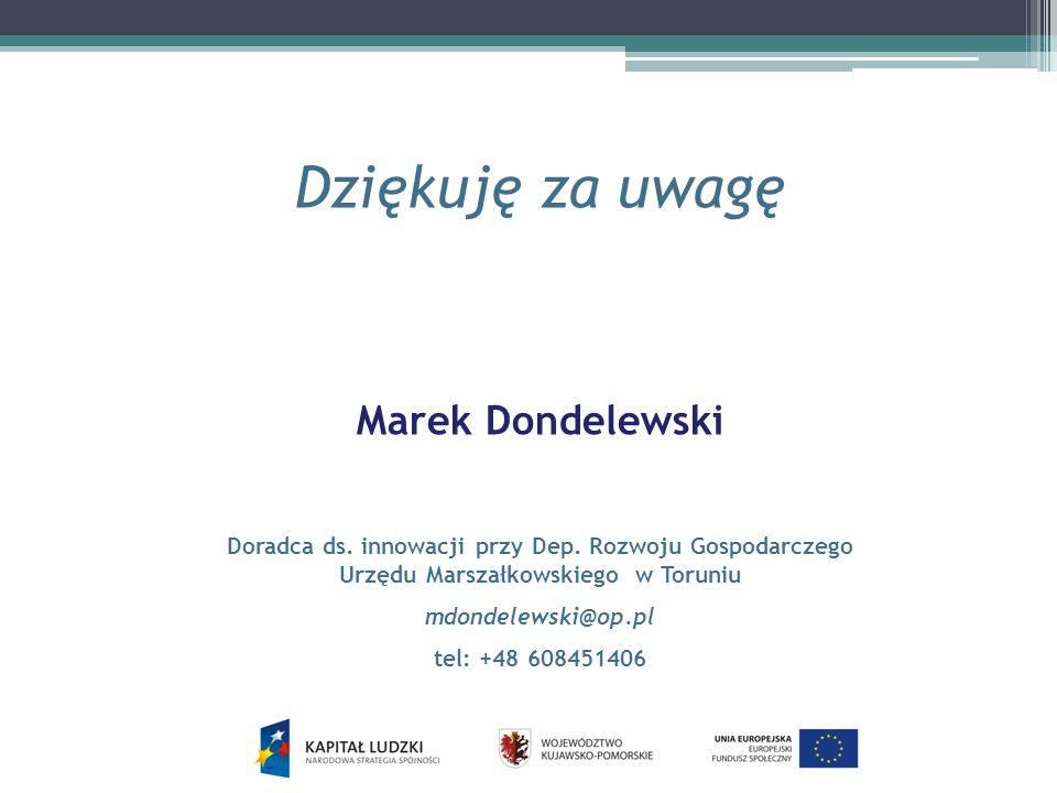 Dziękuję za uwagę Marek Dondelewski Doradca ds.innowacji przy Dep.