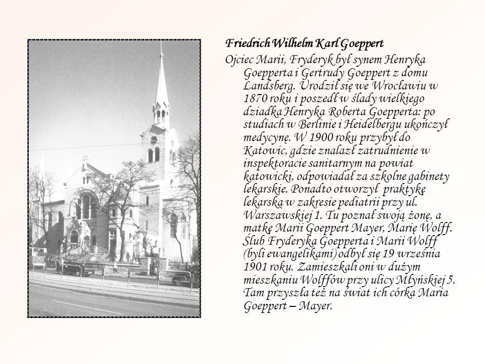 Friedrich Wilhelm Karl Goeppert Ojciec Marii, Fryderyk był synem Henryka Goepperta i Gertrudy Goeppert z domu Landsberg. Urodził się we Wrocławiu w 18