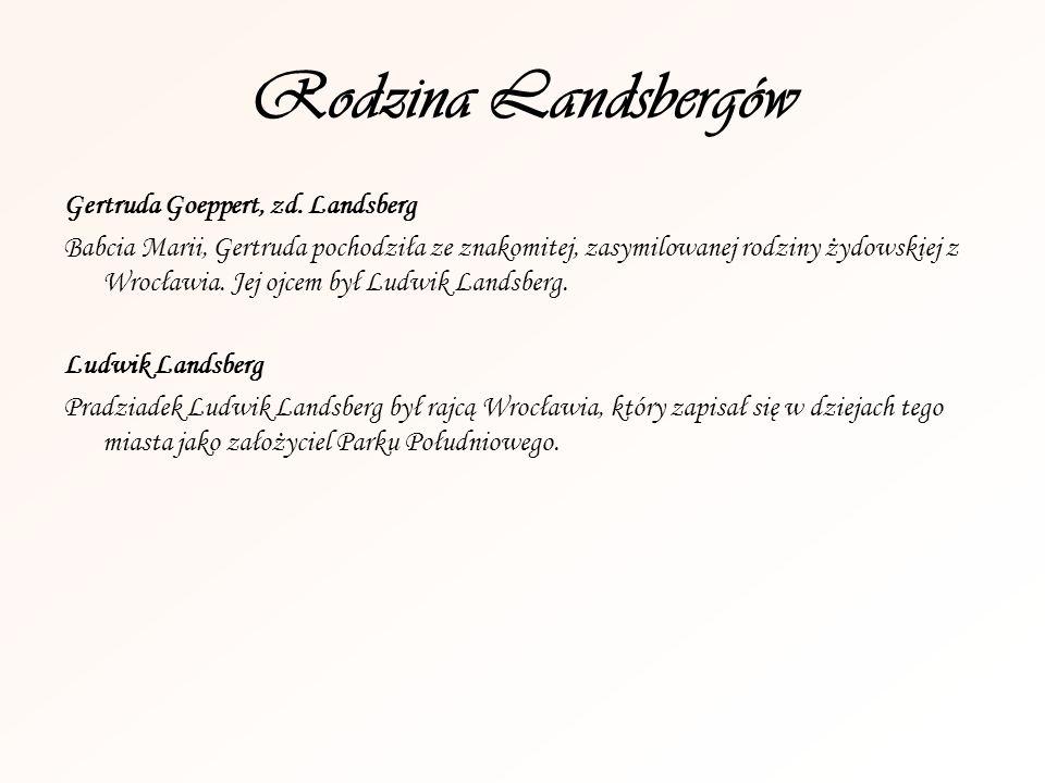 Rodzina Landsbergów Gertruda Goeppert, zd. Landsberg Babcia Marii, Gertruda pochodziła ze znakomitej, zasymilowanej rodziny żydowskiej z Wrocławia. Je