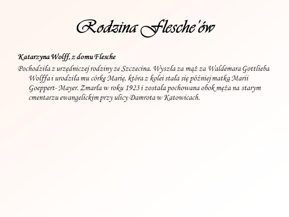 Rodzina Flescheów Katarzyna Wolff, z domu Flesche Pochodziła z urzędniczej rodziny ze Szczecina. Wyszła za mąż za Waldemara Gottlieba Wolffa i urodził