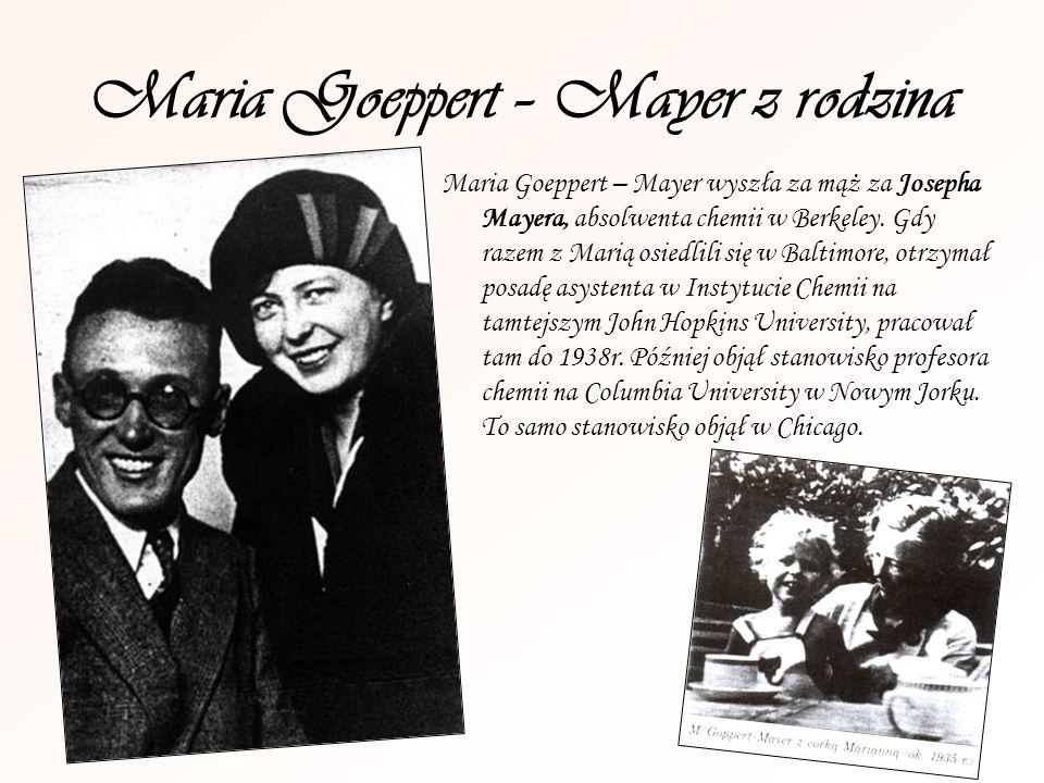Maria Goeppert – Mayer z rodzina Maria Goeppert – Mayer wyszła za mąż za Josepha Mayera, absolwenta chemii w Berkeley. Gdy razem z Marią osiedlili się