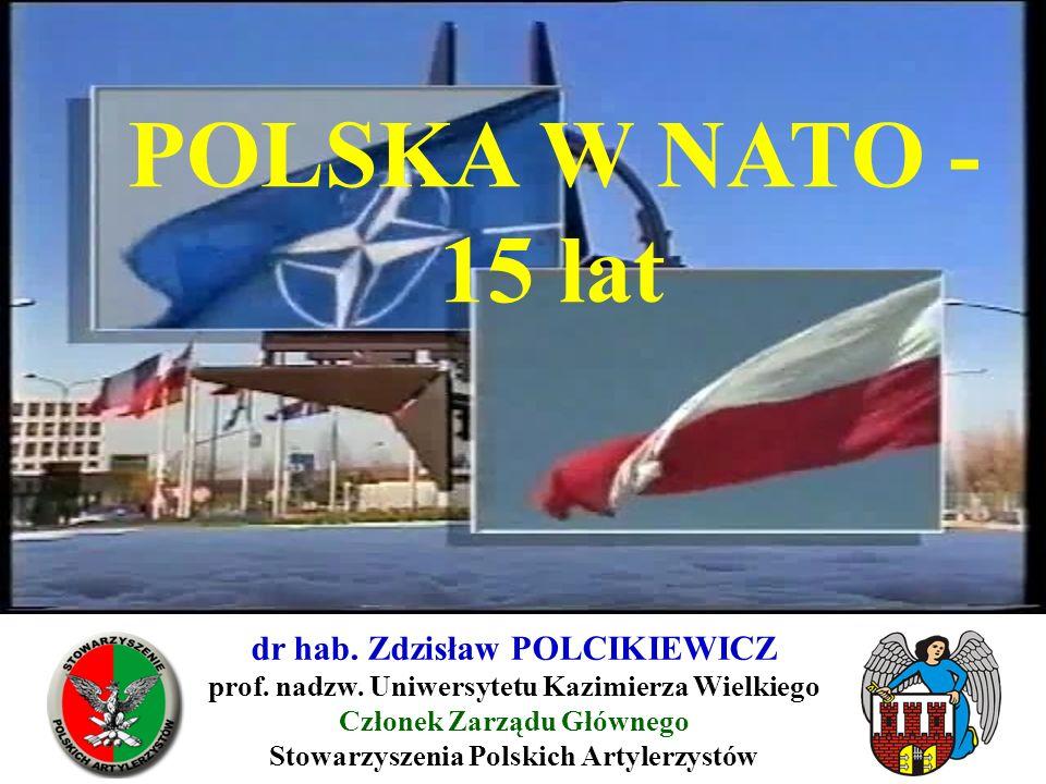 POLSKA W NATO - 15 lat dr hab. Zdzisław POLCIKIEWICZ prof. nadzw. Uniwersytetu Kazimierza Wielkiego Członek Zarządu Głównego Stowarzyszenia Polskich A