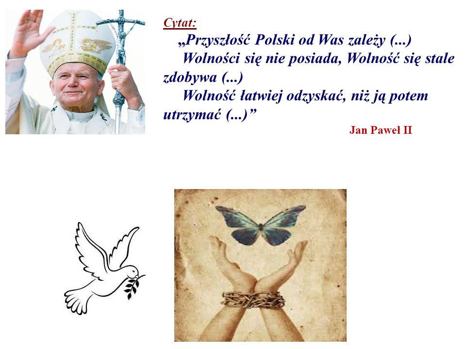 Cytat:Przyszłość Polski od Was zależy (...) Wolności się nie posiada, Wolność się stale zdobywa (...) Wolność łatwiej odzyskać, niż ją potem utrzymać