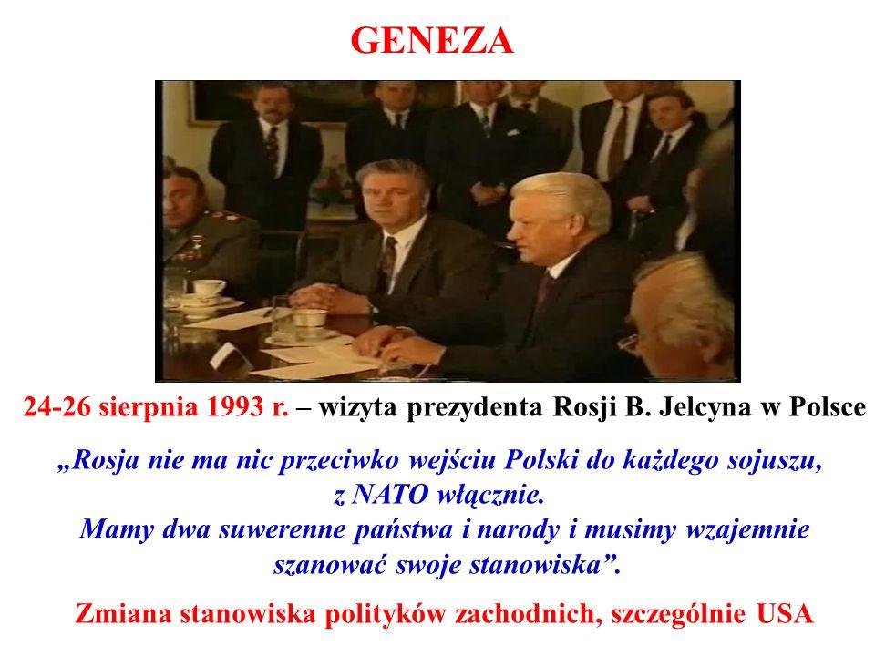 GENEZA 24-26 sierpnia 1993 r. – wizyta prezydenta Rosji B. Jelcyna w Polsce Rosja nie ma nic przeciwko wejściu Polski do każdego sojuszu, z NATO włącz