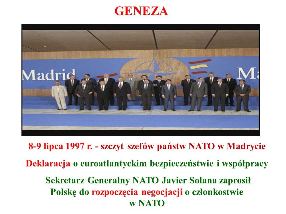 GENEZA 8-9 lipca 1997 r. - szczyt szefów państw NATO w Madrycie Deklaracja o euroatlantyckim bezpieczeństwie i współpracy Sekretarz Generalny NATO Jav