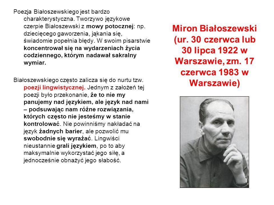 Miron Białoszewski (ur.30 czerwca lub 30 lipca 1922 w Warszawie, zm.