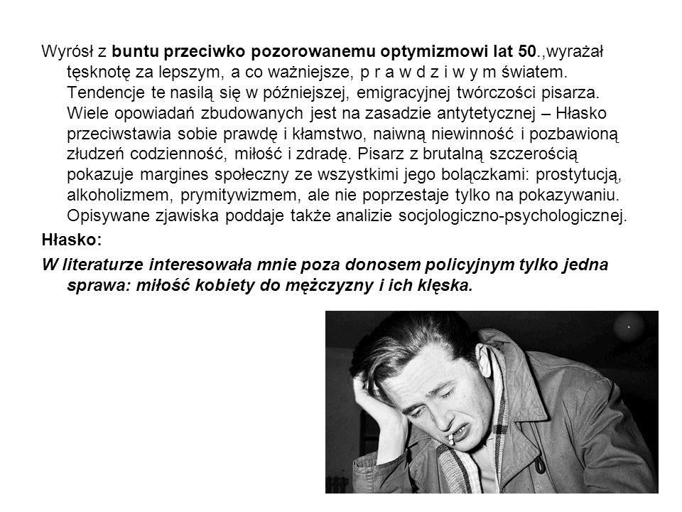 Ważniejsze dzieła marka Hłaski to: Opowiadania: Pierwszy krok w chmurach (1956) Opowiadania (1963) Powieści i mikropowieści: Ósmy dzień tygodnia (1956) Wszyscy byli odwróceni.