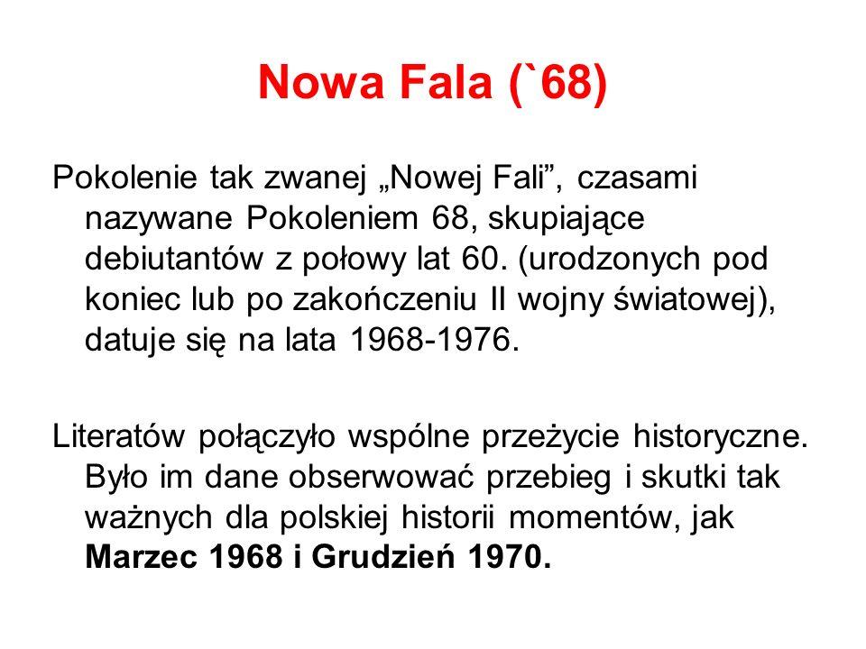 Nowa Fala (`68) Pokolenie tak zwanej Nowej Fali, czasami nazywane Pokoleniem 68, skupiające debiutantów z połowy lat 60.