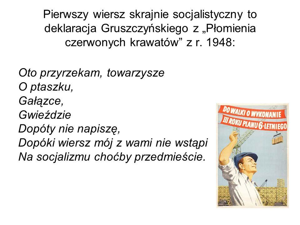 Pierwszy wiersz skrajnie socjalistyczny to deklaracja Gruszczyńskiego z Płomienia czerwonych krawatów z r.