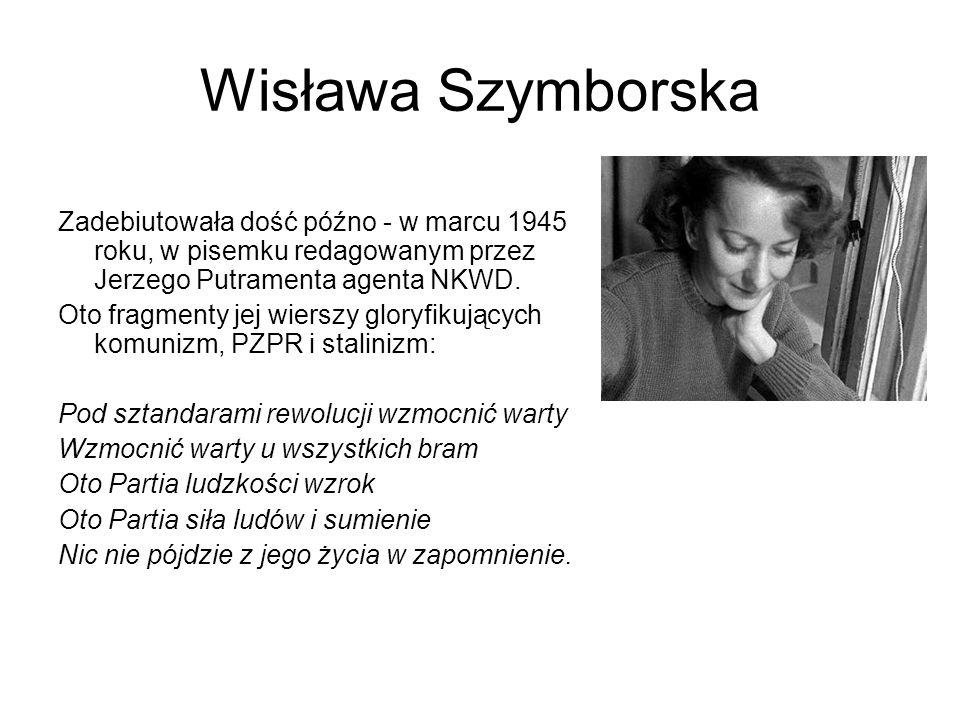 Wisława Szymborska Zadebiutowała dość późno - w marcu 1945 roku, w pisemku redagowanym przez Jerzego Putramenta agenta NKWD.