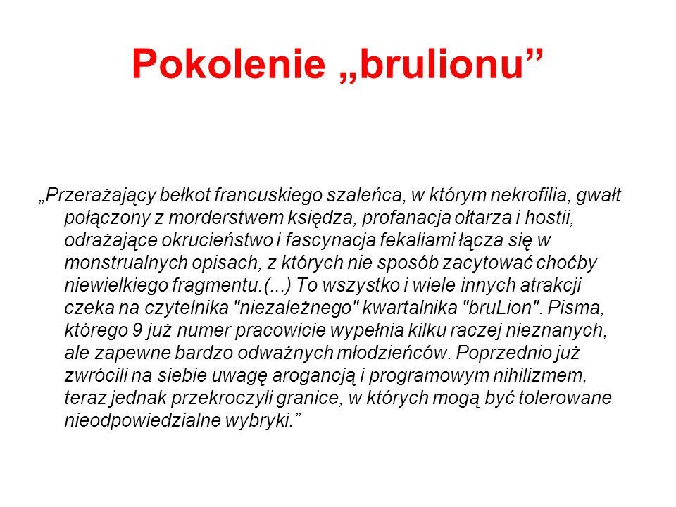 Pokolenie brulionu było skupione wokół czasopisma literacko-kulturalnego, ukazującego się w latach 1986-1999 (pojawiło się jeszcze w obiegu niezależnym) w Krakowie (później w Warszawie) i redagowanego przez Roberta Tekieli.