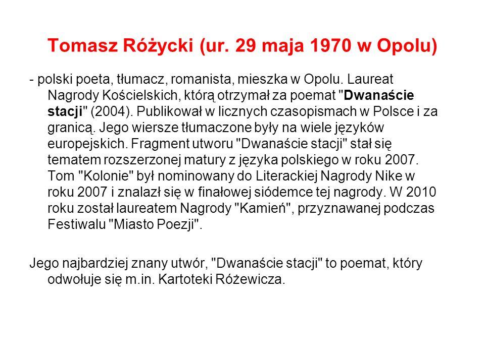 Tomasz Różycki (ur.29 maja 1970 w Opolu) - polski poeta, tłumacz, romanista, mieszka w Opolu.