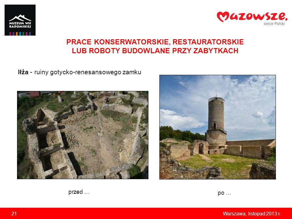 21Warszawa, listopad 2013 r. PRACE KONSERWATORSKIE, RESTAURATORSKIE LUB ROBOTY BUDOWLANE PRZY ZABYTKACH przed … po … Iłża - ruiny gotycko-renesansoweg