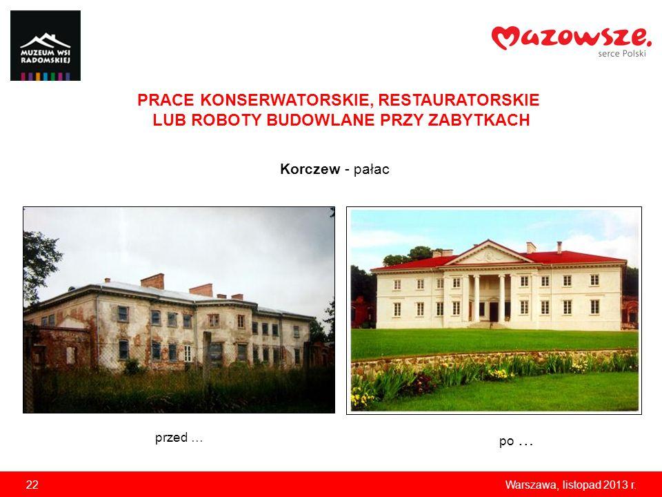 22Warszawa, listopad 2013 r. PRACE KONSERWATORSKIE, RESTAURATORSKIE LUB ROBOTY BUDOWLANE PRZY ZABYTKACH Korczew - pałac przed … po …