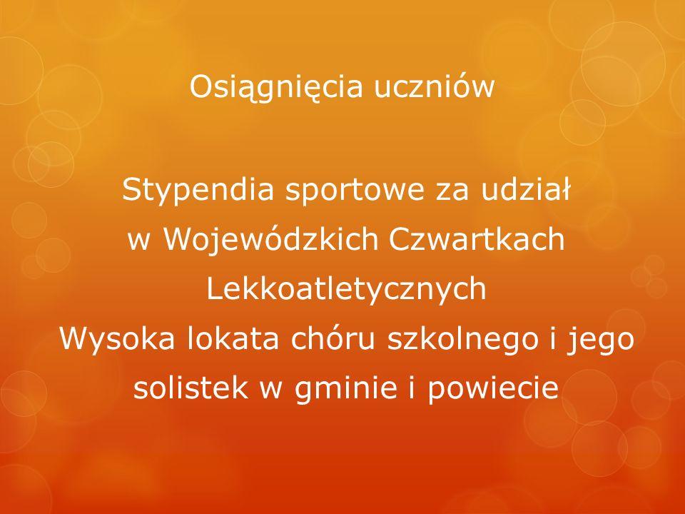 Osiągnięcia uczniów Stypendia sportowe za udział w Wojewódzkich Czwartkach Lekkoatletycznych Wysoka lokata chóru szkolnego i jego solistek w gminie i