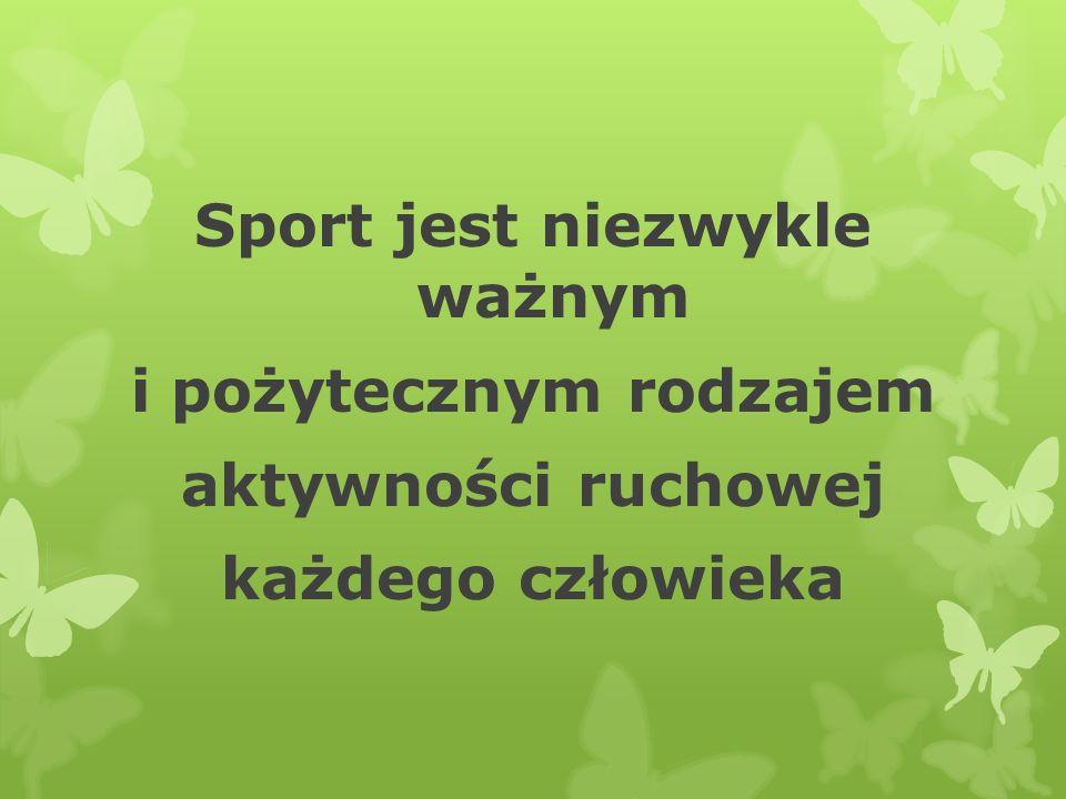 Sport jest niezwykle ważnym i pożytecznym rodzajem aktywności ruchowej każdego człowieka