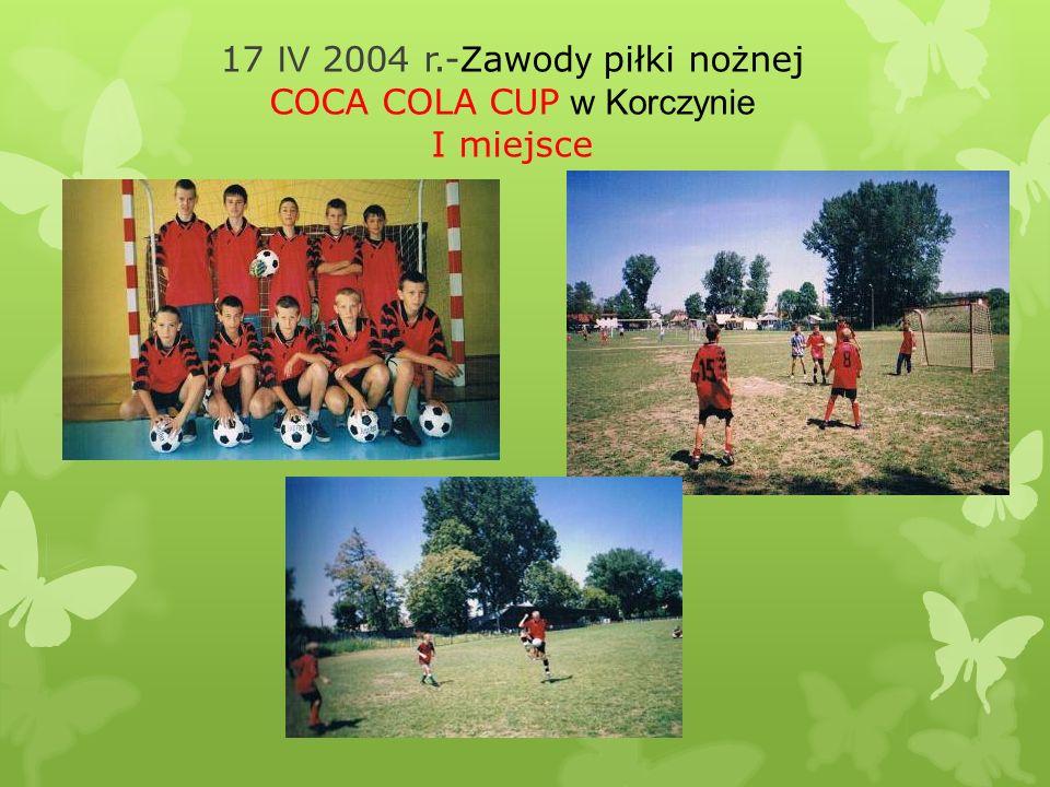 17 IV 2004 r.- Z awod y piłki nożnej COCA COLA CUP w Korczynie I miejsce
