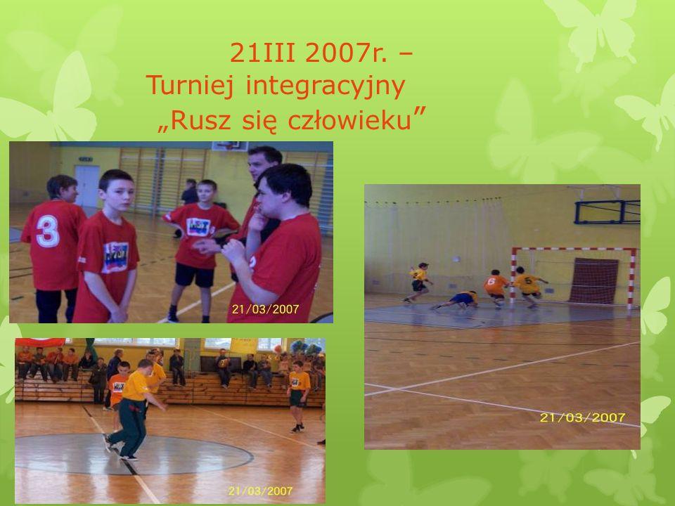 21III 2007r. – Turniej integracyjny Rusz się człowieku