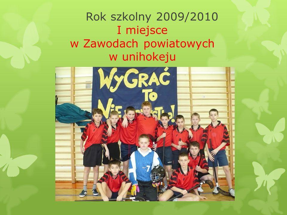 Rok szkolny 2009/2010 I miejsce w Zawodach powiatowych w unihokeju