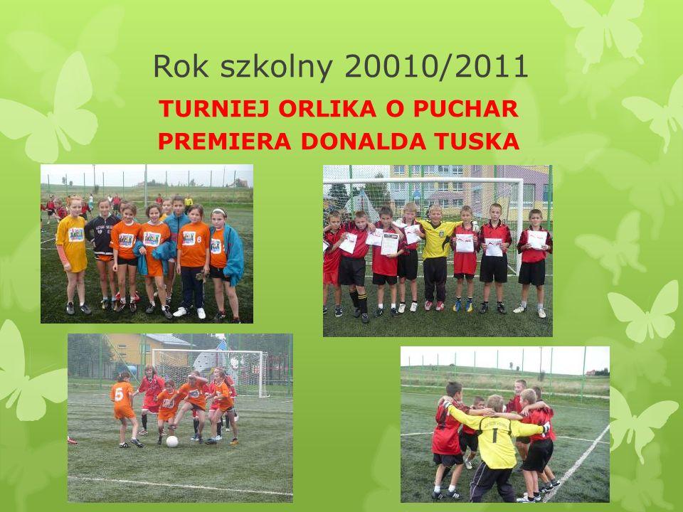 Rok szkolny 20010/2011 TURNIEJ ORLIKA O PUCHAR PREMIERA DONALDA TUSKA