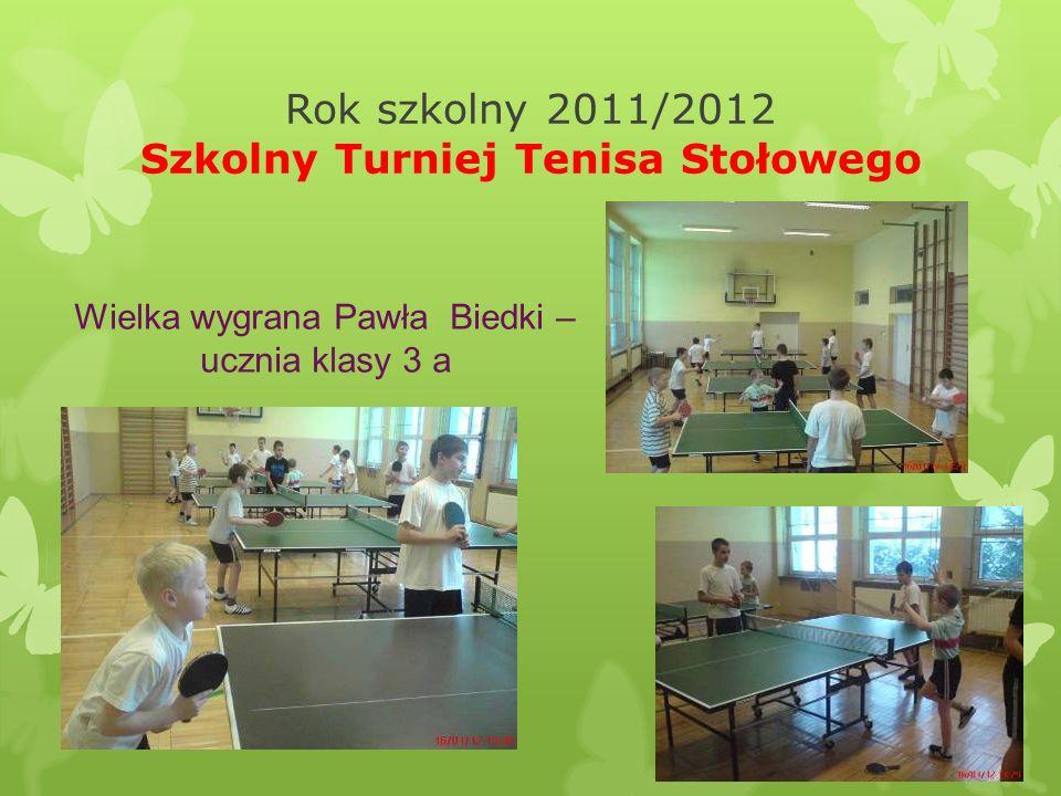 Rok szkolny 2011/2012 Szkolny Turniej Tenisa Stołowego Wielka wygrana Pawła Biedki – ucznia klasy 3 a