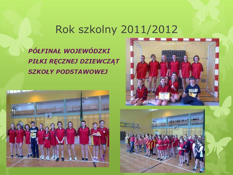 Rok szkolny 2011/2012 PÓŁFINAŁ WOJEWÓDZKI PIŁKI RĘCZNEJ DZIEWCZĄT SZKOŁY PODSTAWOWEJ