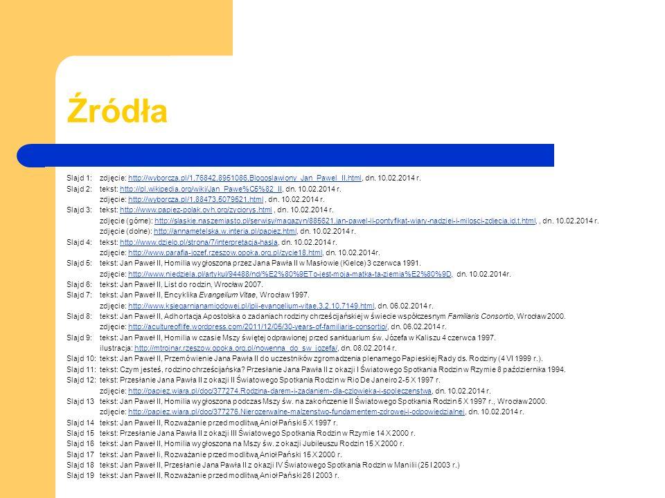Źródła Slajd 1: zdjęcie: http://wyborcza.pl/1,76842,8951086,Blogoslawiony_Jan_Pawel_II.html, dn.