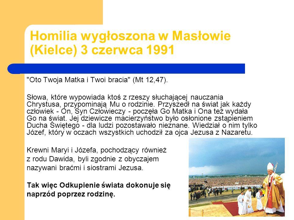 Homilia wygłoszona w Masłowie (Kielce) 3 czerwca 1991 Oto Twoja Matka i Twoi bracia (Mt 12,47).