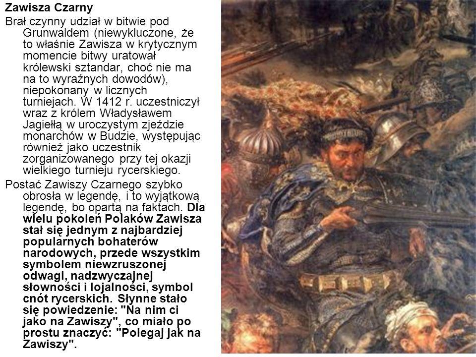 Zawisza Czarny Brał czynny udział w bitwie pod Grunwaldem (niewykluczone, że to właśnie Zawisza w krytycznym momencie bitwy uratował królewski sztanda