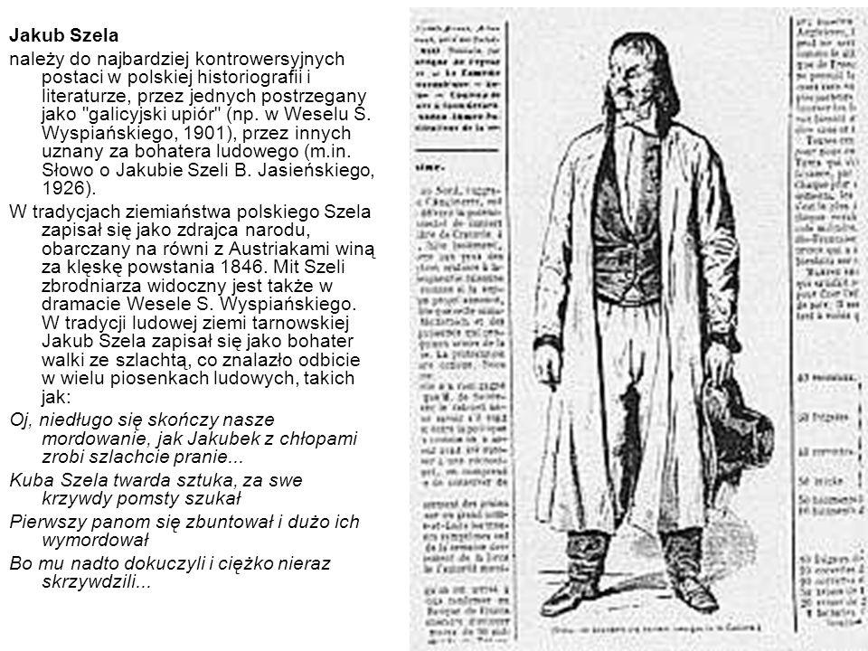 Jakub Szela należy do najbardziej kontrowersyjnych postaci w polskiej historiografii i literaturze, przez jednych postrzegany jako