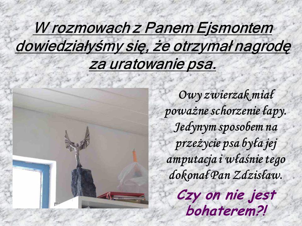 To warto wiedzieć: To warto wiedzieć: W trakcie naszego pobytu w lecznicy Pan Ejsmont dosta ł wezwanie do psa z powa ż n ą ran ą, co spowodowa ł o jego ci ęż ki stan.