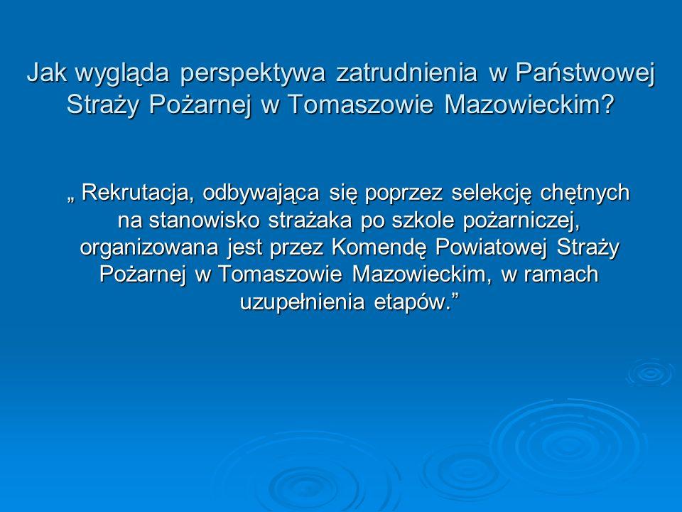 Jak wygląda perspektywa zatrudnienia w Państwowej Straży Pożarnej w Tomaszowie Mazowieckim? Rekrutacja, odbywająca się poprzez selekcję chętnych na st