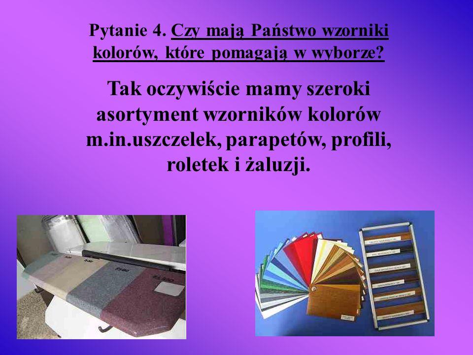 Pytanie 4. Czy mają Państwo wzorniki kolorów, które pomagają w wyborze? Tak oczywiście mamy szeroki asortyment wzorników kolorów m.in.uszczelek, parap