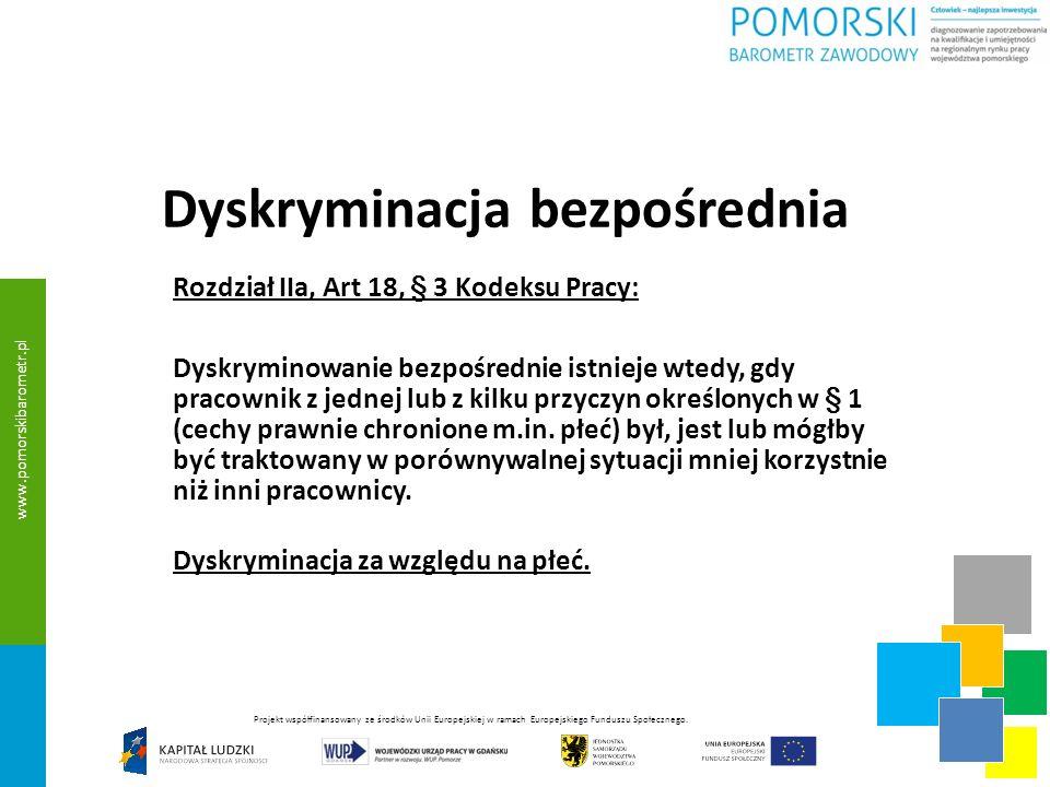Dyskryminacja bezpośrednia Rozdział IIa, Art 18, § 3 Kodeksu Pracy: Dyskryminowanie bezpośrednie istnieje wtedy, gdy pracownik z jednej lub z kilku przyczyn określonych w § 1 (cechy prawnie chronione m.in.