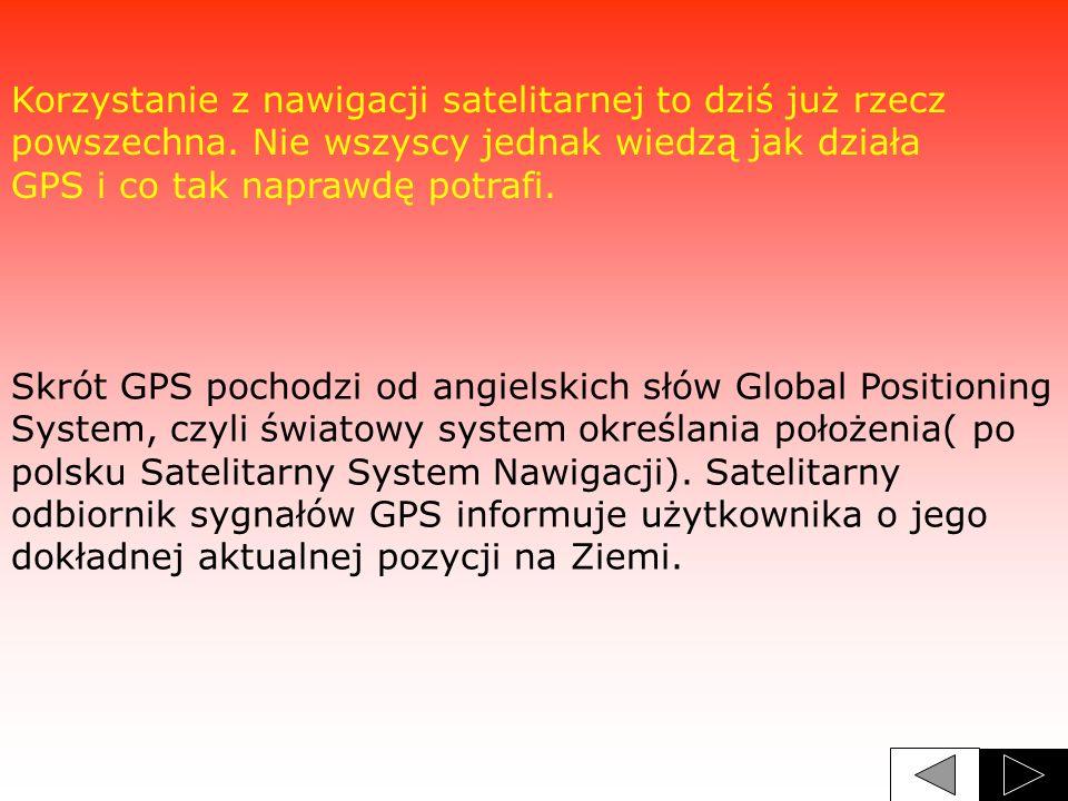 Korzystanie z nawigacji satelitarnej to dziś już rzecz powszechna. Nie wszyscy jednak wiedzą jak działa GPS i co tak naprawdę potrafi. Skrót GPS pocho