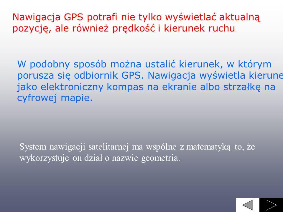 Nawigacja GPS potrafi nie tylko wyświetlać aktualną pozycję, ale również prędkość i kierunek ruchu. W podobny sposób można ustalić kierunek, w którym