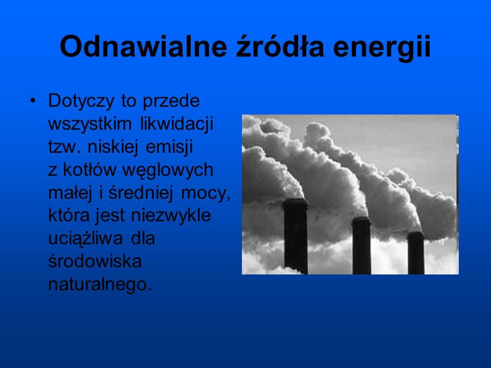Odnawialne źródła energii Dotyczy to przede wszystkim likwidacji tzw.