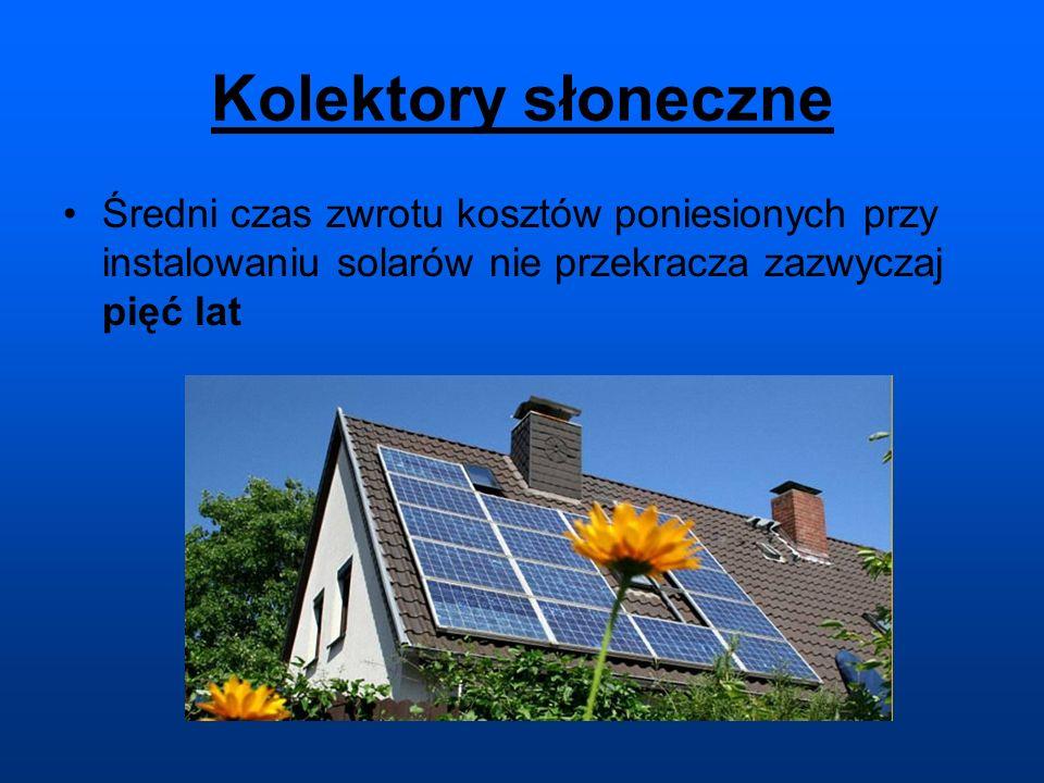 Kolektory słoneczne Średni czas zwrotu kosztów poniesionych przy instalowaniu solarów nie przekracza zazwyczaj pięć lat