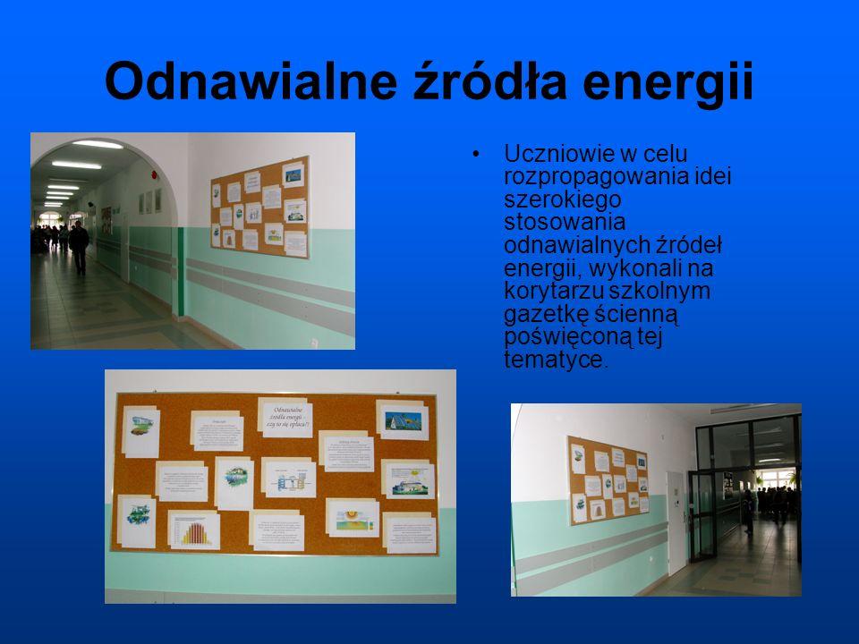 Odnawialne źródła energii Uczniowie w celu rozpropagowania idei szerokiego stosowania odnawialnych źródeł energii, wykonali na korytarzu szkolnym gazetkę ścienną poświęconą tej tematyce.