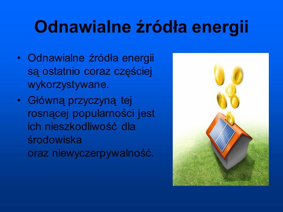 Odnawialne źródła energii Odnawialne źródła energii są ostatnio coraz częściej wykorzystywane.