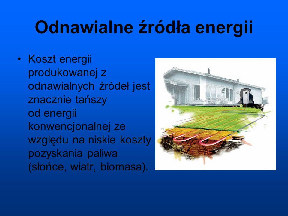 Odnawialne źródła energii Koszt energii produkowanej z odnawialnych źródeł jest znacznie tańszy od energii konwencjonalnej ze względu na niskie koszty pozyskania paliwa (słońce, wiatr, biomasa).