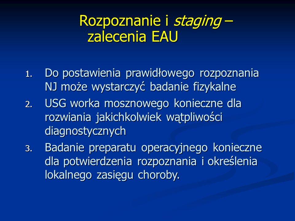 Rozpoznanie i staging – zalecenia EAU Rozpoznanie i staging – zalecenia EAU 1.