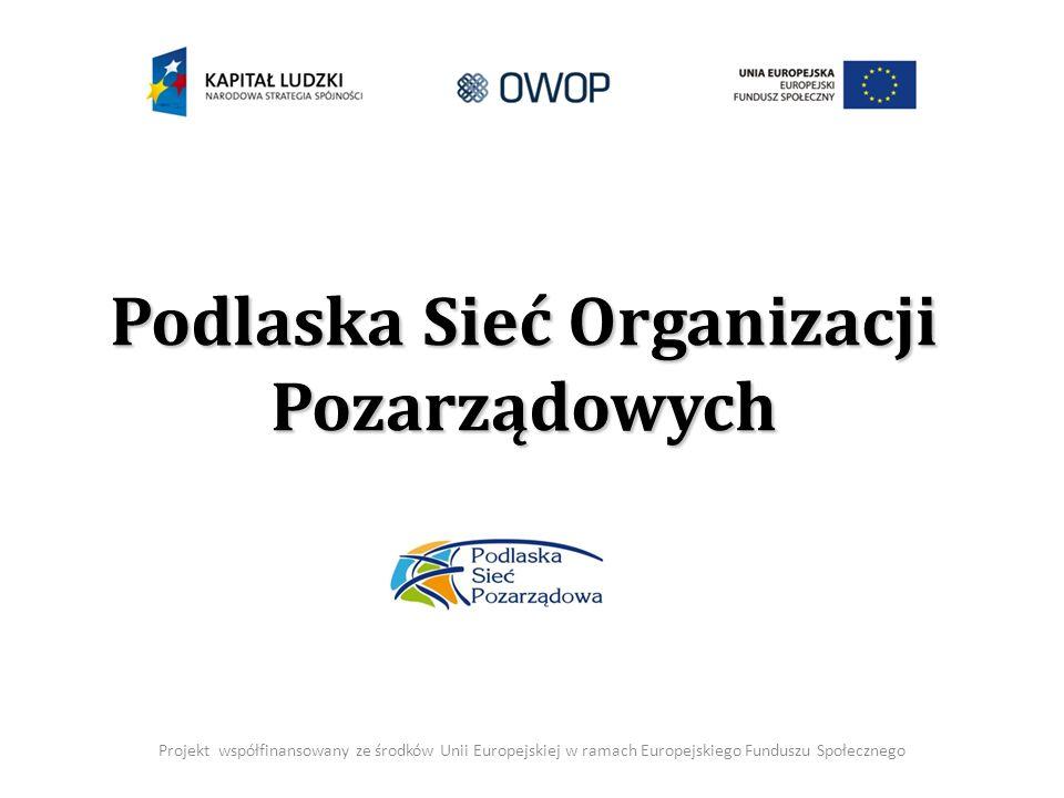 Podlaska Sieć Organizacji Pozarządowych Projekt współfinansowany ze środków Unii Europejskiej w ramach Europejskiego Funduszu Społecznego