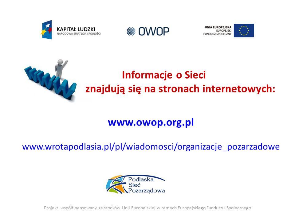 Informacje o Sieci znajdują się na stronach internetowych: www.owop.org.pl www.wrotapodlasia.pl/pl/wiadomosci/organizacje_pozarzadowe Projekt współfinansowany ze środków Unii Europejskiej w ramach Europejskiego Funduszu Społecznego