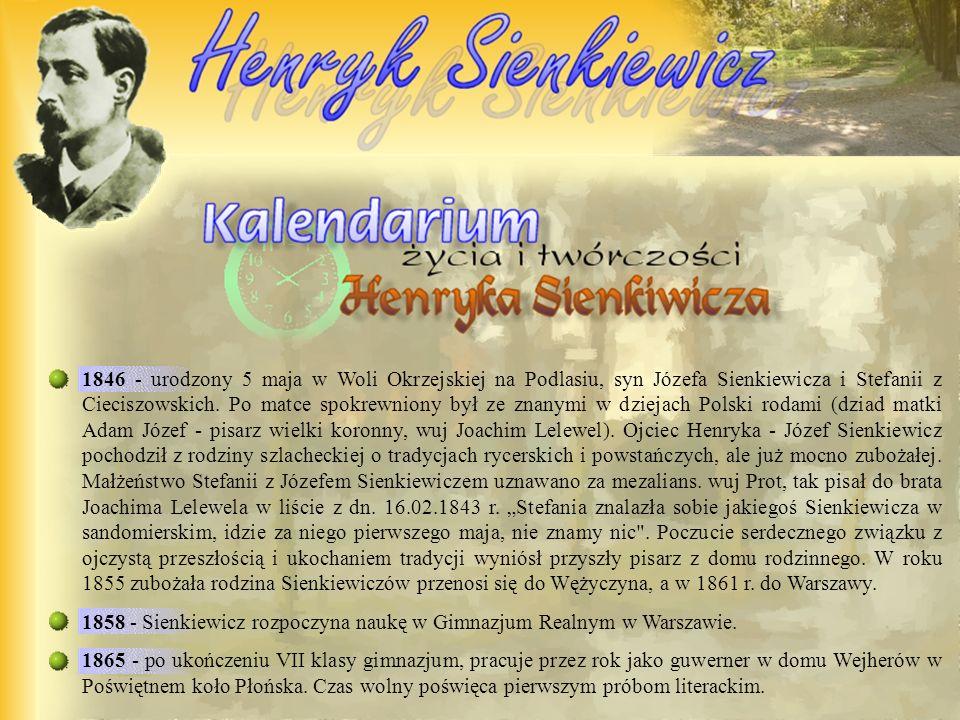 1846 - urodzony 5 maja w Woli Okrzejskiej na Podlasiu, syn Józefa Sienkiewicza i Stefanii z Cieciszowskich.