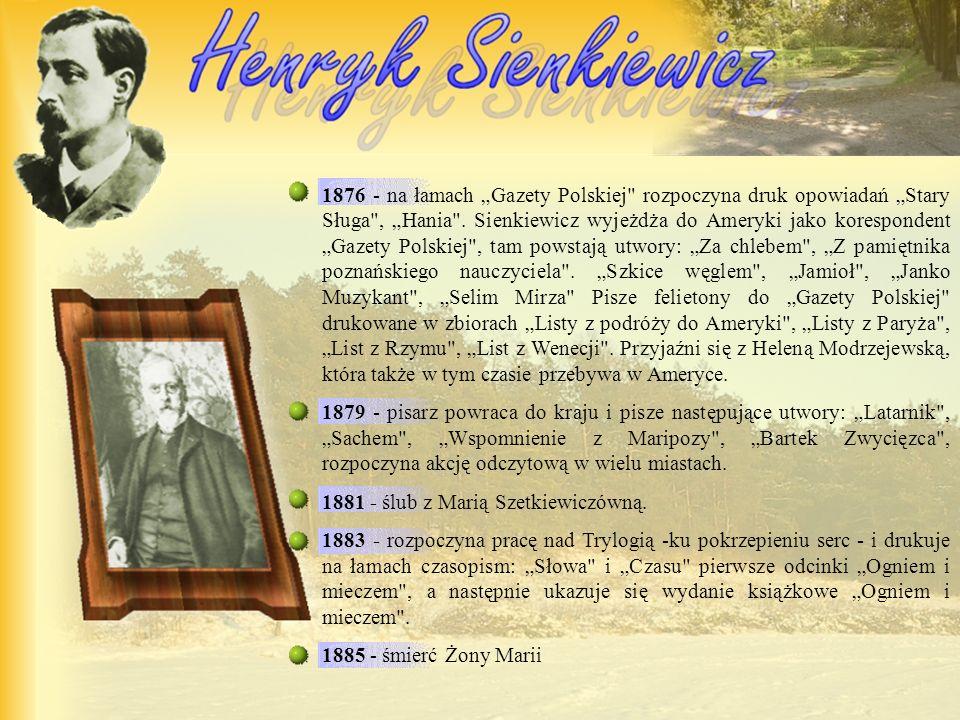 1876 - na łamach Gazety Polskiej rozpoczyna druk opowiadań Stary Sługa , Hania .