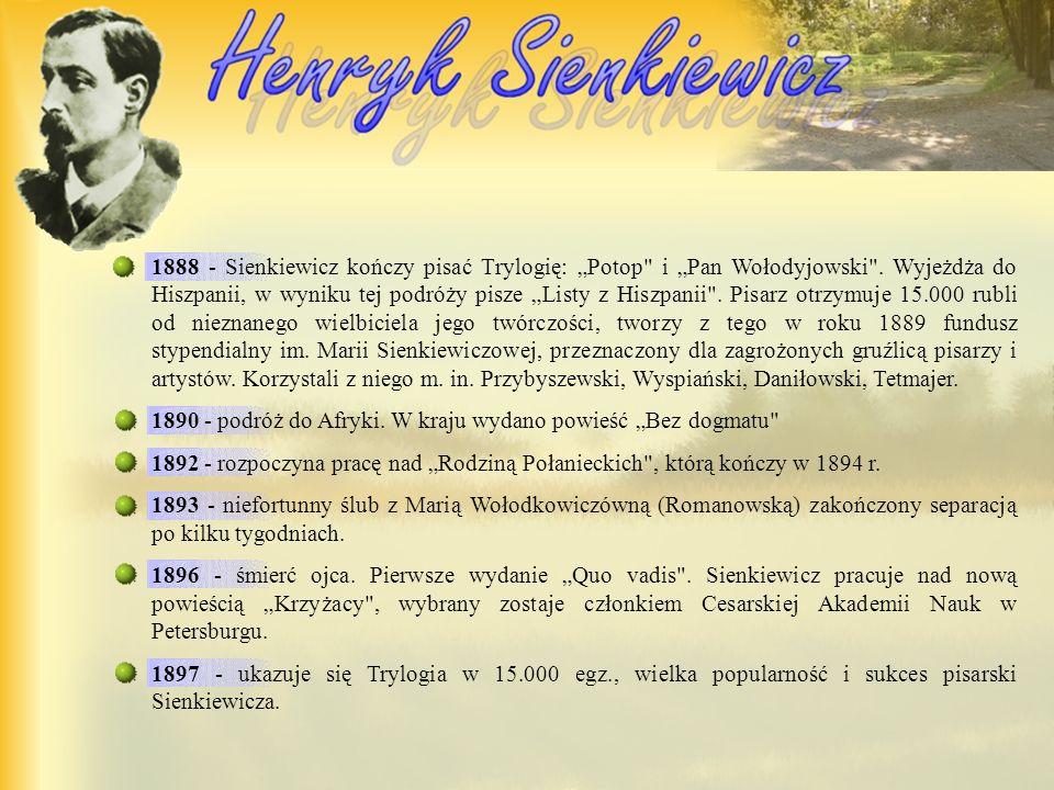 1888 - Sienkiewicz kończy pisać Trylogię: Potop i Pan Wołodyjowski .