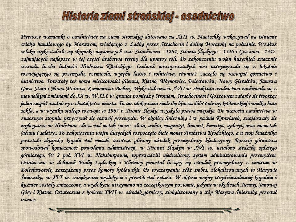 Pierwsze wzmianki o osadnictwie na ziemi strońskiej datowano na XIII w. Maetschke wskazywał na istnienie szlaku handlowego ku Morawom, wiodącego z Ląd