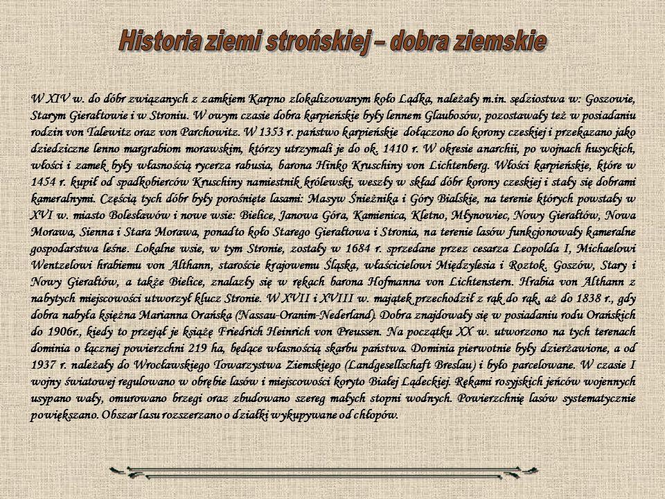 W XIV w. do dóbr związanych z zamkiem Karpno zlokalizowanym koło Lądka, należały m.in. sędziostwa w: Goszowie, Starym Gierałtowie i w Stroniu. W owym